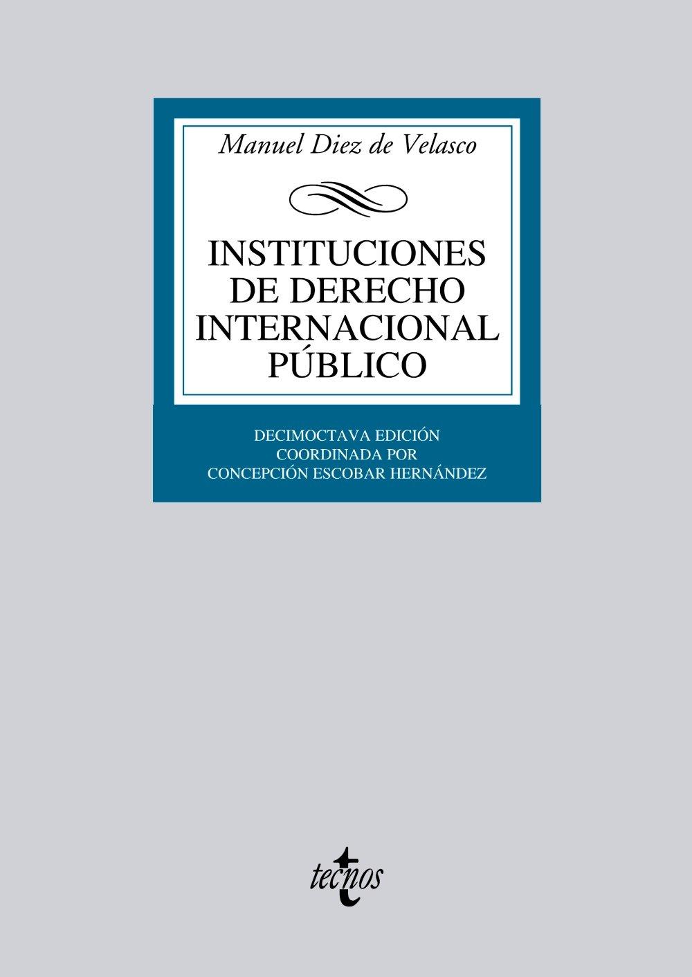 Instituciones de Derecho Internacional público (Derecho - Biblioteca Universitaria De Editorial Tecnos) Tapa blanda – 1 ene 2013 Manuel Diez de Velasco 8430953418 International LAW / International