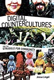 Digital Countercultures and the Struggle for Community (The Information Society Series)