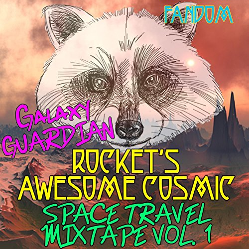 - Galaxy Guardian Rocket's: Awesome Cosmic Space Travel Mixtape Vol. 1