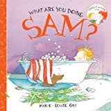 What Are You Doing Sam?, Marie-Louise Gay, 1554981042
