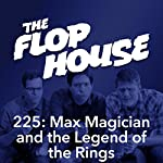 225: Max Magician and the Legend of the Rings   Elliott Kalan,Dan McCoy,Stuart Wellington