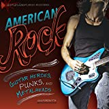 American Rock: Guitar Heroes, Punks, and Metalheads