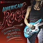 American Rock: Guitar Heroes, Punks, and Metalheads | Erik Farseth