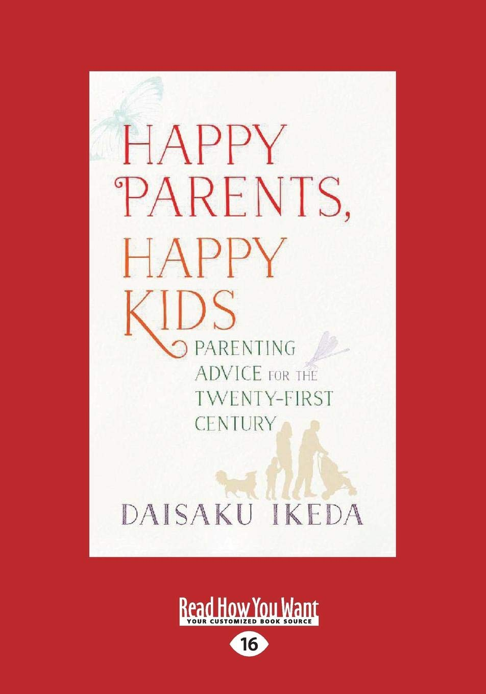 The Key To Raising Happy Child >> Happy Parents Happy Kids Parenting Advice For The Twenty First
