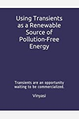 Using Transients as a Renewable Source of Pollution-Free Energy: Transients are an opportunity waiting to be commercialized. Paperback