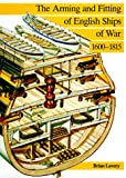 The Arming and Fitting of English Ships of War, 1600-1815, Brian Lavery, 0870210092