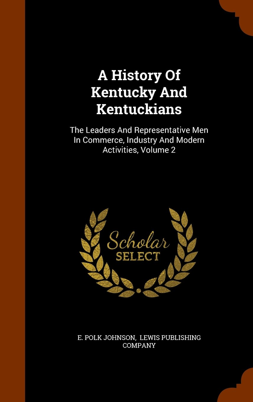 Download A History Of Kentucky And Kentuckians: The Leaders And Representative Men In Commerce, Industry And Modern Activities, Volume 2 ebook
