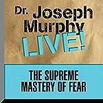 The Supreme Mastery of Fear: Dr. Joseph Murphy LIVE!   Joseph Murphy