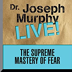 The Supreme Mastery of Fear
