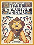 Tales of Wise and Foolish Animals, Valery Carrick, 0486219976