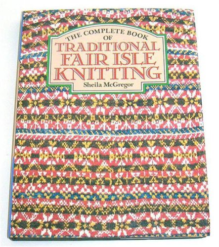 The Complete Book of Traditional Fair Isle Knitting: Amazon.co.uk ...