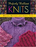 Perfectly Brilliant Knits, Melissa Matthay and Sheryl Thies, 1564775941