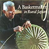A Basketmaker in Rural Japan, Louise A. Cort and Nakamura Kenji, 0834803364
