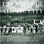 The Girls of Atomic City: The Untold Story of the Women Who Helped Win World War II | Denise Kiernan