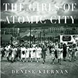 #4: The Girls of Atomic City: The Untold Story of the Women Who Helped Win World War II