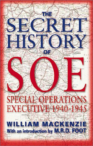 The Secret History of SOE:  The Special Operations Executive 1940-1945