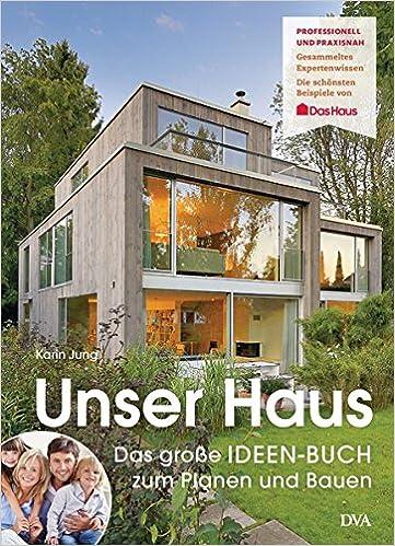 Unser Haus: Das Große IDEEN BUCH Zum Planen Und Bauen: Amazon.de: Karin  Jung: Bücher