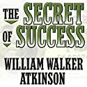 The Secret of Success: Self-Healing by Thought Force Audiobook by William Walker Atkinson Narrated by Don Hagen