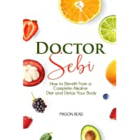 Doctor Sebi: How to Benefit From a Complete Alkaline Diet and Detox Your Body