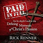 Paid In Full: An In-depth Look at the Defining Moments of Christ's Passion | Rick Renner