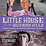 Little House in the Hollywood Hills: A Bad Girl's Guide to Becoming Miss Beadle, Mary X, and Me | Charlotte Stewart,Andy Demsky