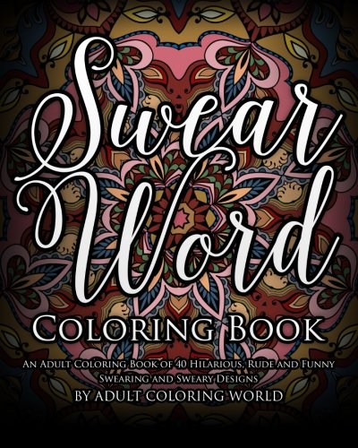 Pdf Crafts Swear Word Coloring Book: An Adult Coloring Book of 40 Hilarious, Rude and Funny Swearing and Sweary Designs (Swear Word Coloring Books) (Volume 1)