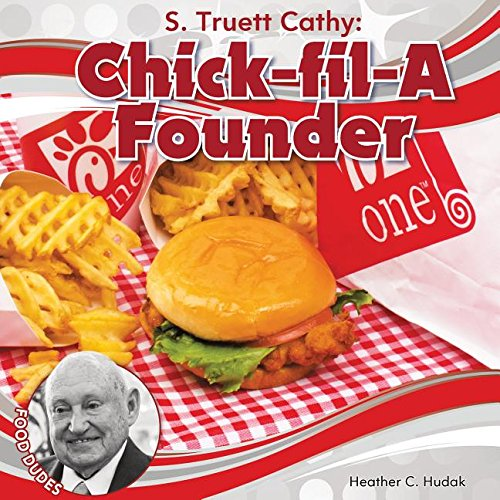 S. Truett Cathy: Chick-Fil-a Founder (Food Dudes)
