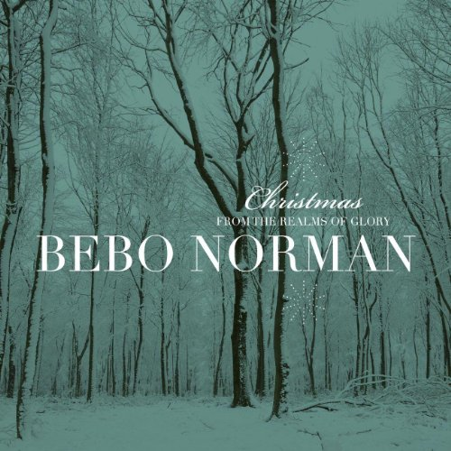 Bebo Norman - Christmas - From the Realms of Glory [Extended Edition] (2007)
