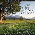 With Christ in the School of Prayer Audiobook by Andrew Murray Narrated by Paul Eggington