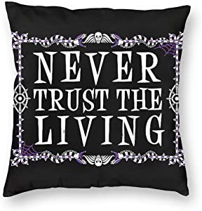 antcreptson Never Trust The Living - Beetlejuice - Creepy Cute Goth - Occult Bedroom/Living Room/Room/Sofa Lovely Pillow Case 18inch18inch