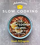 img - for Adventures in Slow Cooking: 120 Slow-Cooker Recipes for People Who Love Food book / textbook / text book