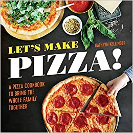 let s make pizza a pizza cookbook to bring the whole family