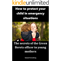 How to protect your child in emergency situations: The secrets of the Green Berets officer to young mothers