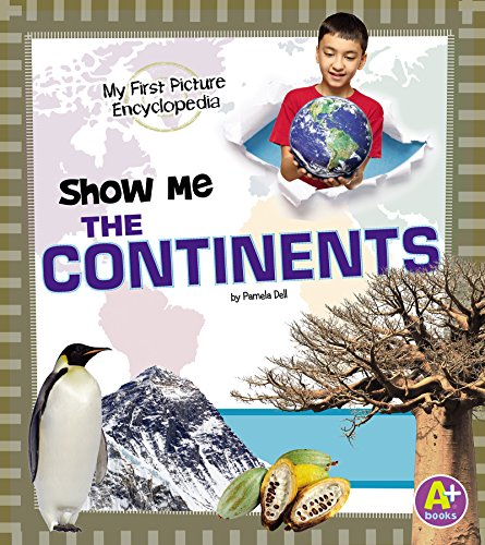Show Me the Continents (My First Picture Encyclopedias)