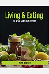 Living and Eating to Avoid Alzheimer Disease Kindle Edition