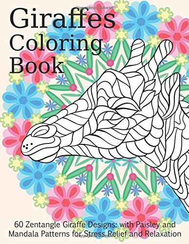 Giraffes Coloring Book - 60 Zentangle Giraffe Designs: with Paisley and Mandala Patterns for Stress Relief and Relaxation (Adult Coloring Books) (Volume 11) pdf epub