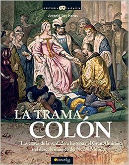 La trama Colón (Historia Incógnita): Amazon.es: Antonio Las Heras Padovani: Libros