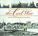 An Illustrated History of the Civil War, Time-Life Books Editors, 073703162X