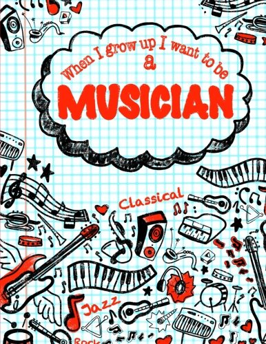 Download When I Grow Up I Want To Be A Musician: Inspirational Journal for Kids;50+ Lightly Lined Pages for Daily Journaling (Kids Daily Journals For Writing) (Volume 5) ebook
