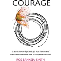 COURAGE, I have chosen life and life has chosen me: A personal journal about the power of courage as a way to heal
