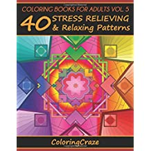 Coloring Books For Adults Volume 5: 40 Stress Relieving And Relaxing Patterns, Adult Coloring Books Series By ColoringCraze (Anti-Stress Art Therapy Series)