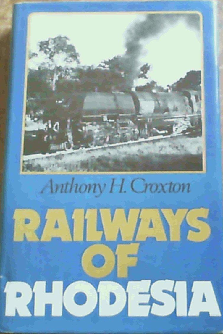 Railways of Rhodesia: Story of Beira, Mashonaland and Rhodesian Railways