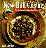 The New Chili Cuisine: 100 Mouthwatering Recipes, from Mild to Wild