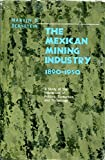 img - for Mexican Mining Industry, 1890-1950: A Study of the Interaction of Politics, Economics, and Technology. book / textbook / text book