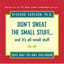 Don't Sweat the Small Stuff 2015 Day-to-Day Calendar: and it's all small stuff