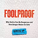 Foolproof: Why Safety Can Be Dangerous and How Danger Makes Us Safe Audiobook by Greg Ip Narrated by Jeremy Arthur
