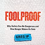 Foolproof: Why Safety Can Be Dangerous and How Danger Makes Us Safe | Greg Ip