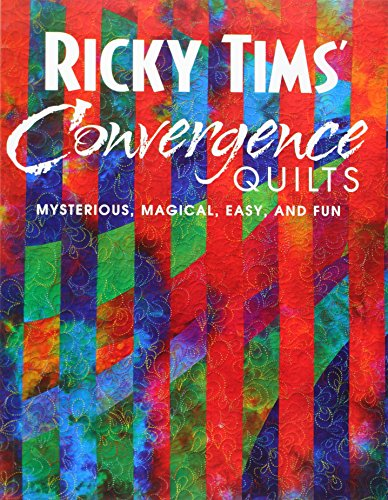 Ricky Tims' Convergence Quilts: Mysterious, Magical, Easy, a