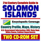 21st Century Complete Guide to Solomon Islands - Encyclopedic Coverage, Country Profile, History, DOD, State Dept., White House, CIA Factbook - Guadalcanal (Two CD-ROM Set)