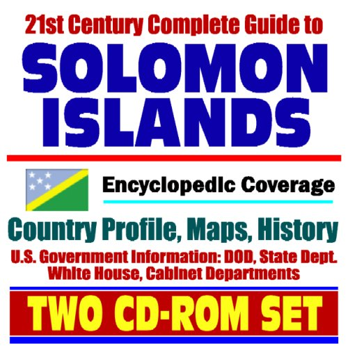 21st Century Complete Guide to Solomon Islands - Encyclopedic Coverage, Country Profile, History,...